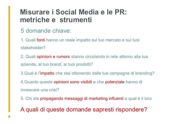 Misurare i Social Media e le PR:   metriche e strumenti  5 domande chiave: 1. 1. Quali fonti hanno un reale impatto sul ...