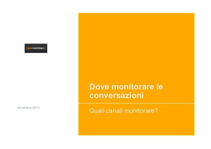 Dove monitorare le                   conversazioni 29 ottobre 2010                   Quali canali monitorare?