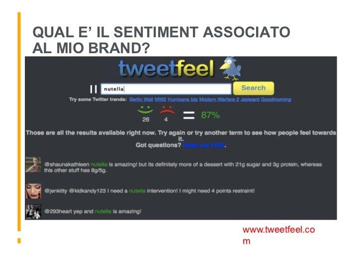 QUAL E' IL SENTIMENT ASSOCIATO AL MIO BRAND?                             www.tweetfeel.co                         m