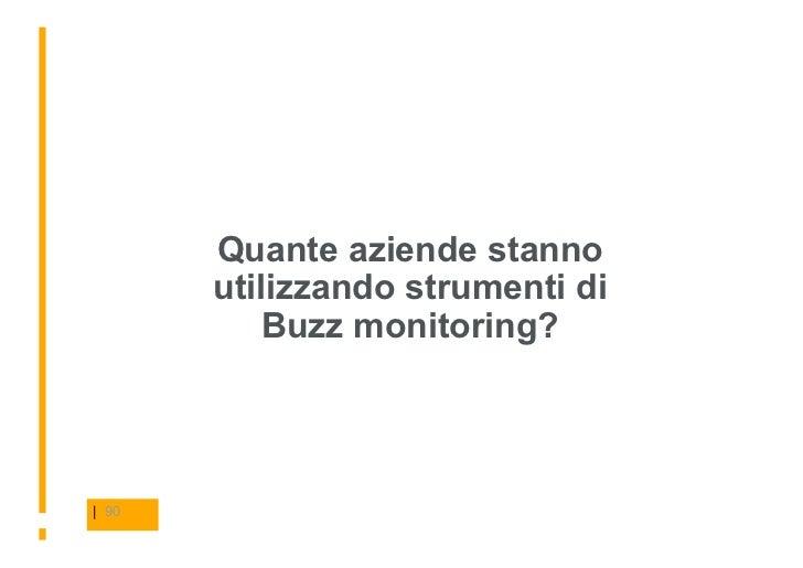 Quante aziende stanno        utilizzando strumenti di            Buzz monitoring?     | 90