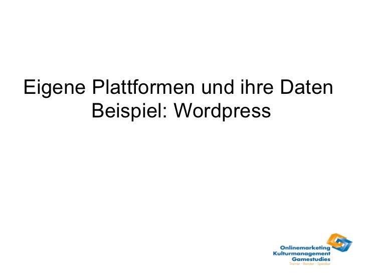 Eigene Plattformen und ihre Daten  Beispiel: Wordpress