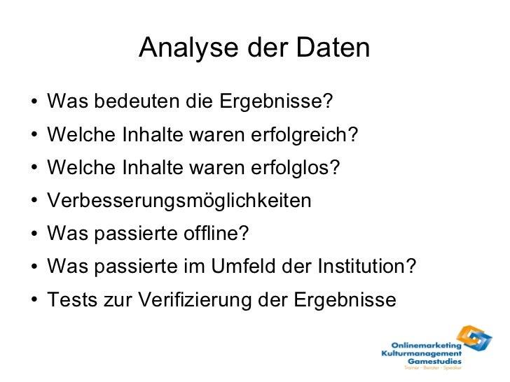 Analyse der Daten <ul><li>Was bedeuten die Ergebnisse? </li></ul><ul><li>Welche Inhalte waren erfolgreich? </li></ul><ul><...