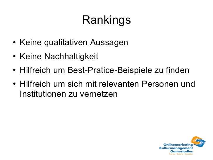 Rankings <ul><li>Keine qualitativen Aussagen </li></ul><ul><li>Keine Nachhaltigkeit </li></ul><ul><li>Hilfreich um Best-Pr...