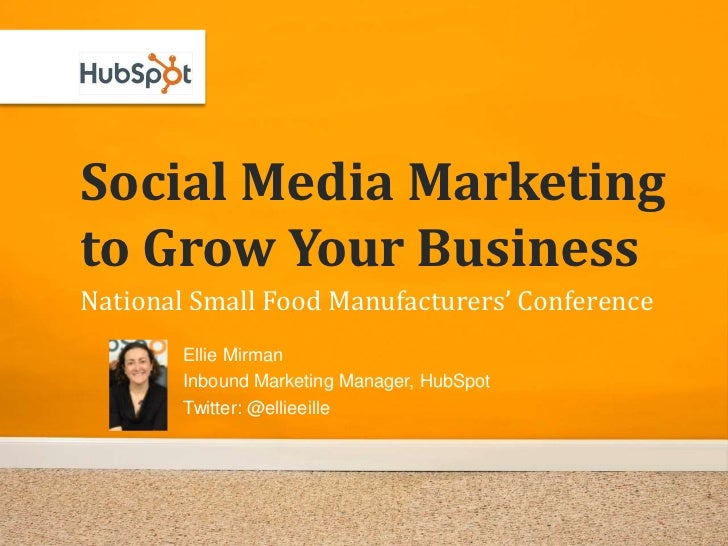 Social Media Marketing to Grow Your Business National Small Food Manufacturers' Conference         Ellie Mirman         In...