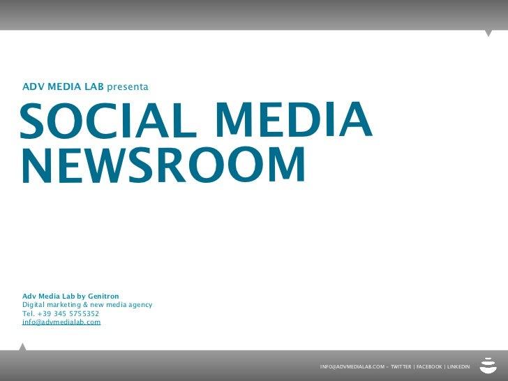 ADV MEDIA LAB presentaSOCIAL MEDIANEWSROOMAdv Media Lab by GenitronDigital marketing & new media agencyTel. +39 345 575535...