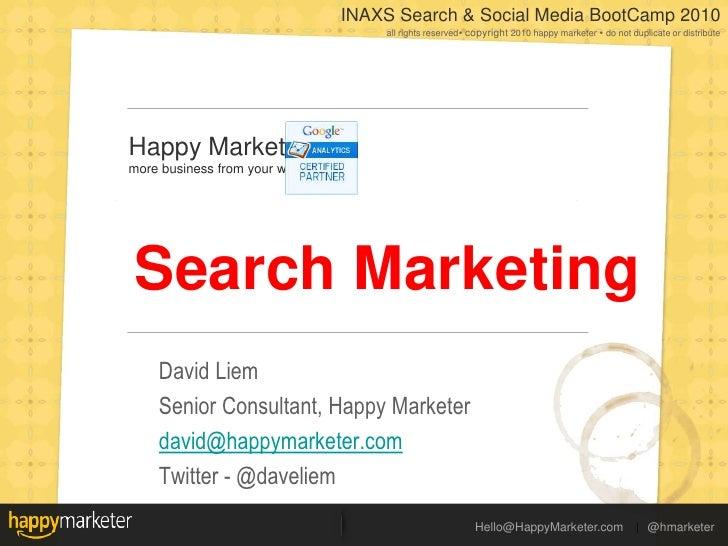 Search Marketing<br />David Liem<br />Senior Consultant, Happy Marketer<br />david@happymarketer.com<br />Twitter - @davel...