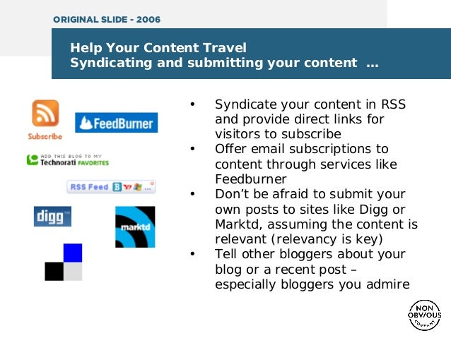 Help Your Content Travel Syndicating and submitting your content … • Syndicate your content in RSS and provide direct link...