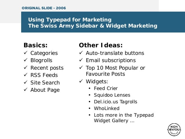 Using Typepad for Marketing The Swiss Army Sidebar & Widget Marketing Basics:  Categories  Blogrolls  Recent posts  RS...