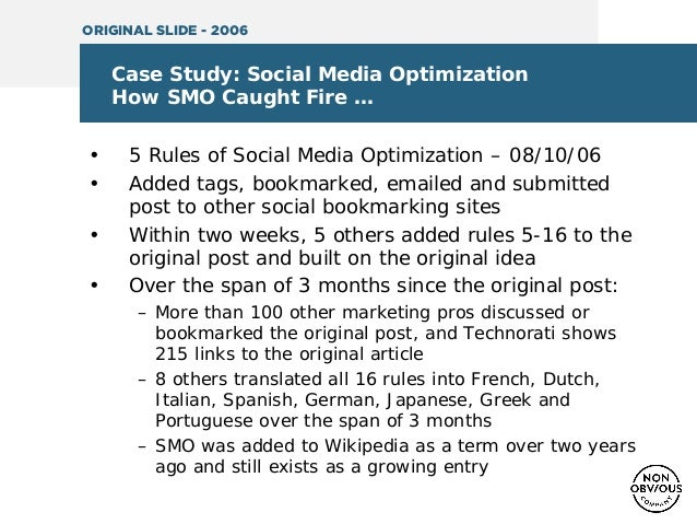 Case Study: Social Media Optimization How SMO Caught Fire … • 5 Rules of Social Media Optimization – 08/10/06 • Added tags...