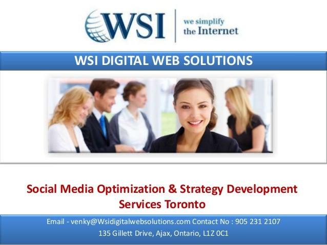 WSI DIGITAL WEB SOLUTIONSSocial Media Optimization & Strategy Development                 Services Toronto   Email - venky...