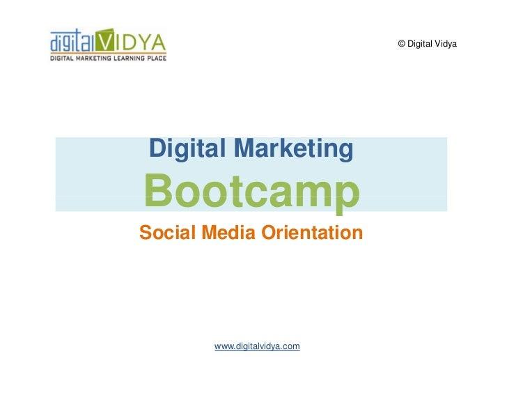 © Digital VidyaDigital MarketingBootcampSocial Media Orientation        www.digitalvidya.com
