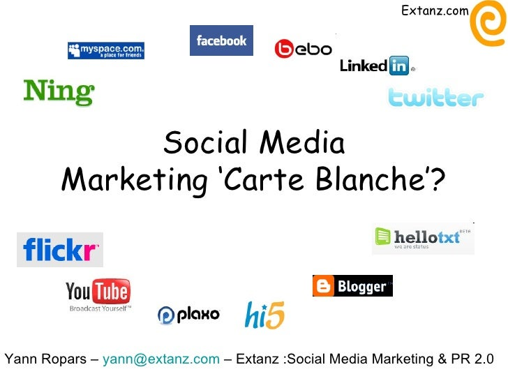 Social Media Marketing 'Carte Blanche'? Yann Ropars –  [email_address]  – Extanz :Social Media Marketing & PR 2.0