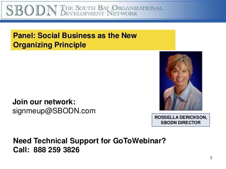Panel: Social Business as the NewOrganizing PrincipleJoin our network:signmeup@SBODN.com                                  ...