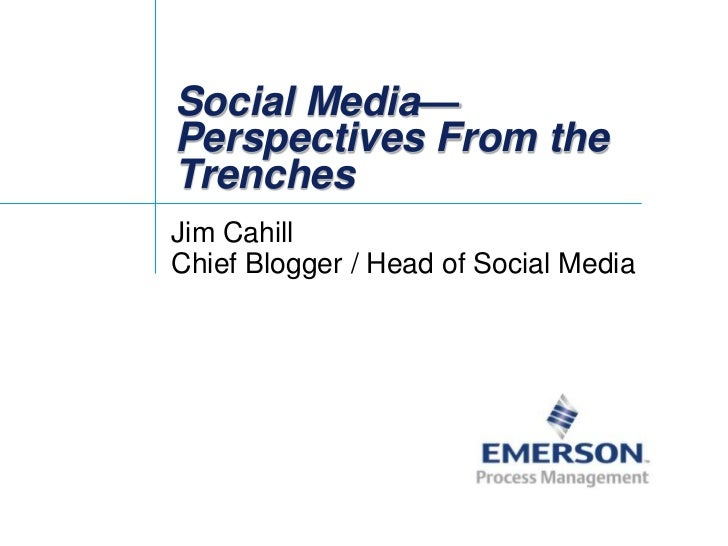 Social Media—Perspectives From the Trenches<br />Jim CahillChief Blogger / Head of Social Media<br />