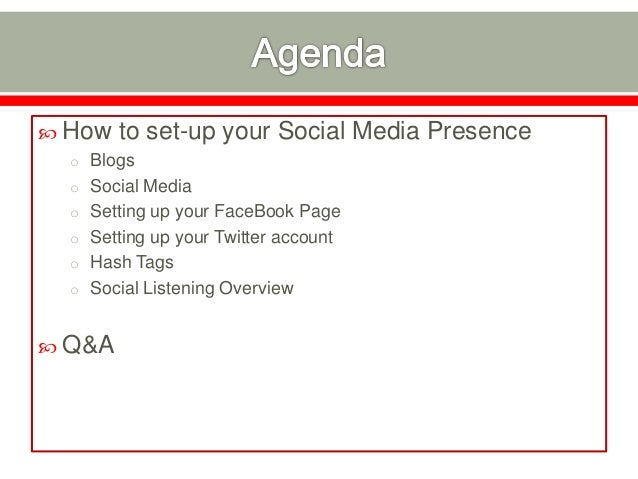  How to set-up your Social Media Presence o Blogs o Social Media o Setting up your FaceBook Page o Setting up your Twitte...