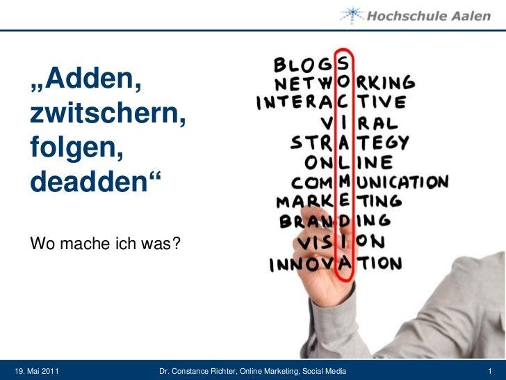 """""""Adden,    zwitschern,    folgen,    deadden""""    Wo mache ich was?19. Mai 2011      Dr. Constance Richter, Online Marketin..."""