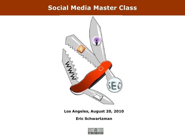 Social Media Master Class         Los Angeles, August 20, 2010           Eric Schwartzman