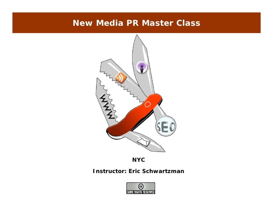 New Media PR Master Class                    NYC     Instructor: Eric Schwartzman