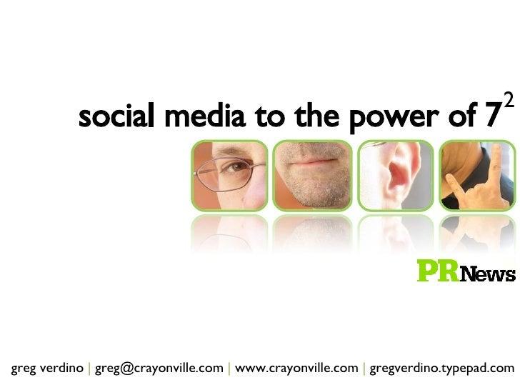 greg verdino  |  greg@crayonville.com  |  www.crayonville.com  |  gregverdino.typepad.com social media to the power of 7 2
