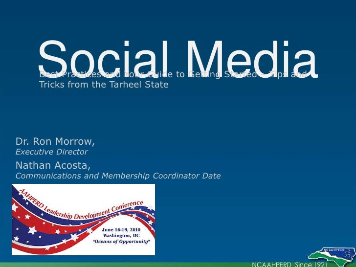 Social Media <br />Best Practices and Your Guide to Getting Started – Tips and Tricks from the Tarheel State<br />Dr. Ron ...