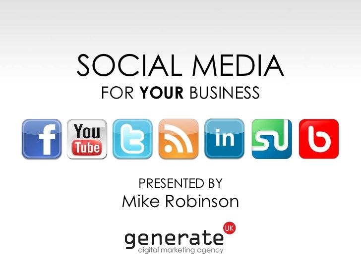 SOCIAL MEDIA FOR YOUR BUSINESS    PRESENTED BY   Mike Robinson