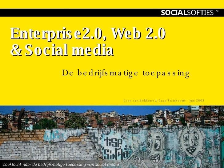 Enterprise2.0, Web 2.0  & Social media De bedrijfsmatige toepassing Leon van Bokhorst & Jaap Steinvoorte - juni 2008