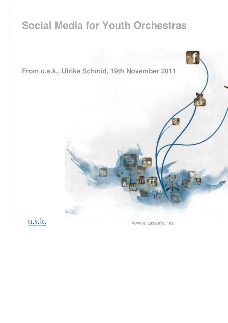 Social Media for Youth OrchestrasFrom u.s.k., Ulrike Schmid, 19th November 2011                                www.kulturz...