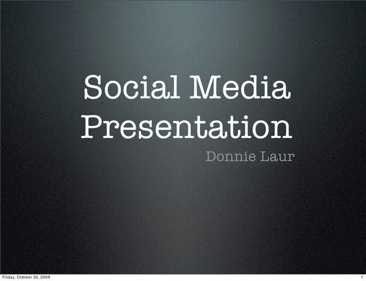Social Media                            Presentation                                   Donnie Laur     Friday, October 30,...