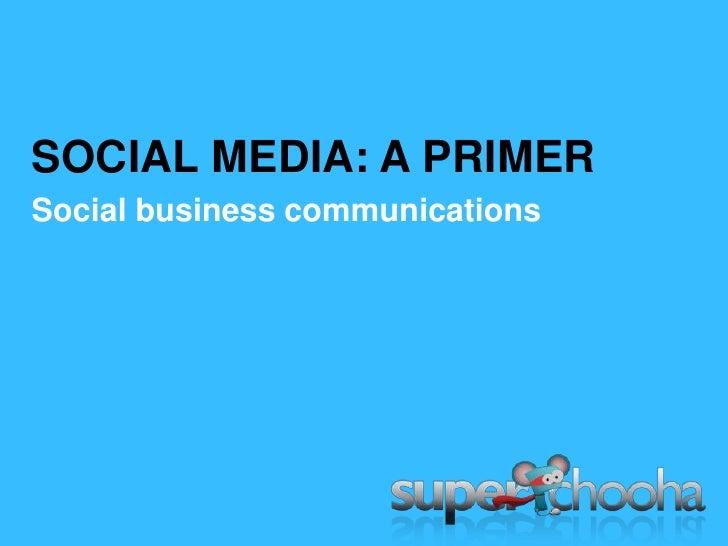 SOCIAL MEDIA: A PRIMER<br />Social business communications <br />