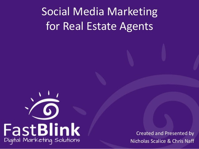 Social Media Marketing for Real Estate Agents  Created and Presented by Nicholas Scalice & Chris Naff