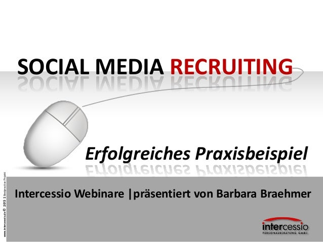 SOCIAL MEDIA RECRUITING                                        Erfolgreiches Praxisbeispiel1 Bestpractice Projekt         ...