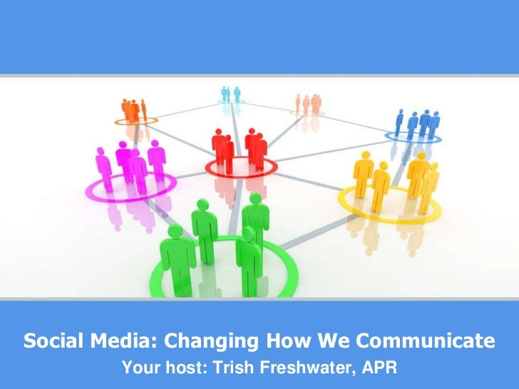 Social Media: Changing How We Communicate<br />Your host: Trish Freshwater, APR<br />