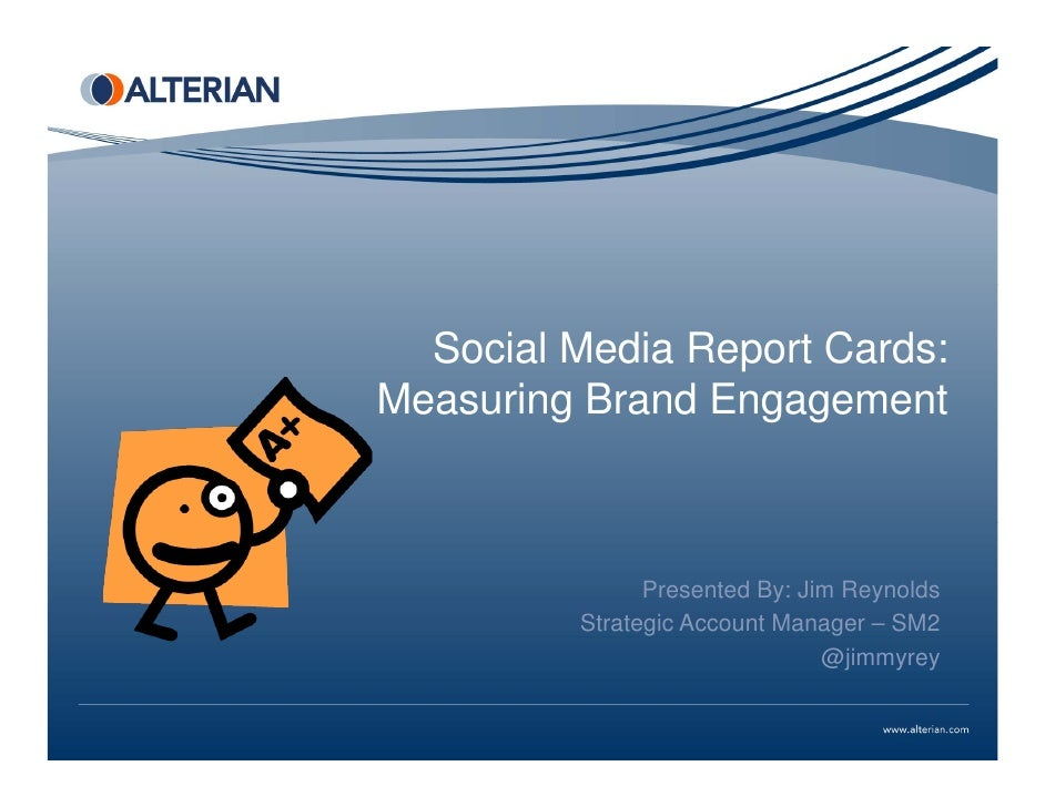 Social Media Report Cards:Measuring Brand Engagement               Presented By: Jim Reynolds         Strategic Account Ma...