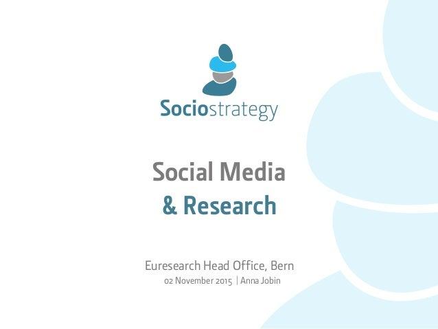 Social Media & Research Euresearch Head Office, Bern 02 November 2015 | Anna Jobin