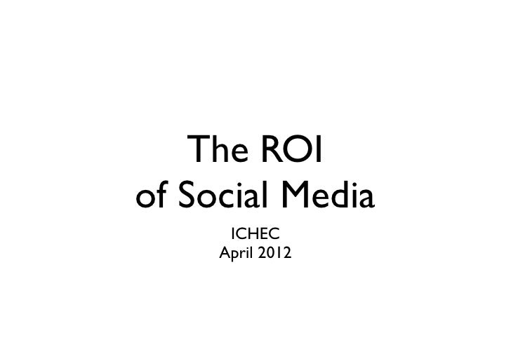 The ROIof Social Media      ICHEC     April 2012