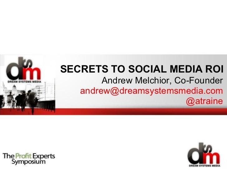 SECRETS TO SOCIAL MEDIA ROI  <ul><li>Andrew Melchior, Co-Founder </li></ul><ul><li>[email_address] @atraine </li></ul>
