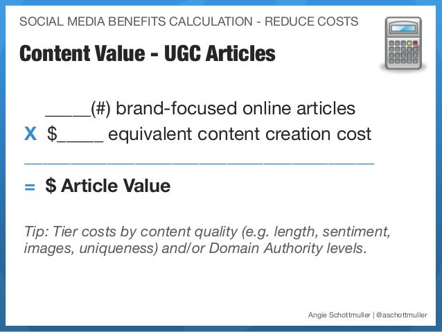 SOCIAL MEDIA BENEFITS CALCULATION - REDUCE COSTSContent Value - UGC Articles  _____(#) brand-focused online articlesX $___...