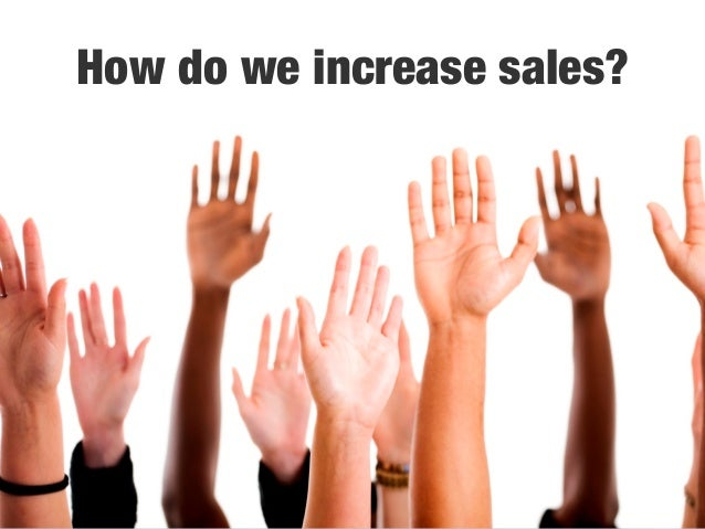 How do we increase sales?