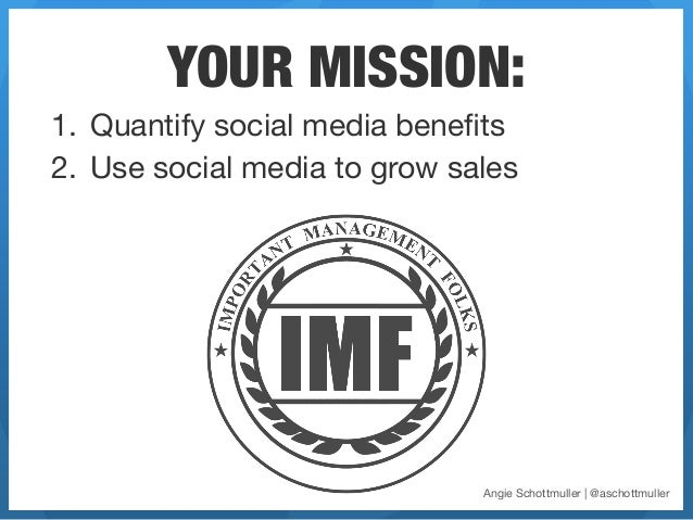 YOUR MISSION:1. Quantify social media benefits2. Use social media to grow sales                               Angie Schot...