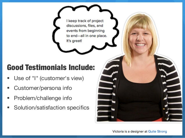 """Good Testimonials Include:§ Use of """"I"""" (customers view)§ Customer/persona info§ Problem/challenge info § Solution/..."""