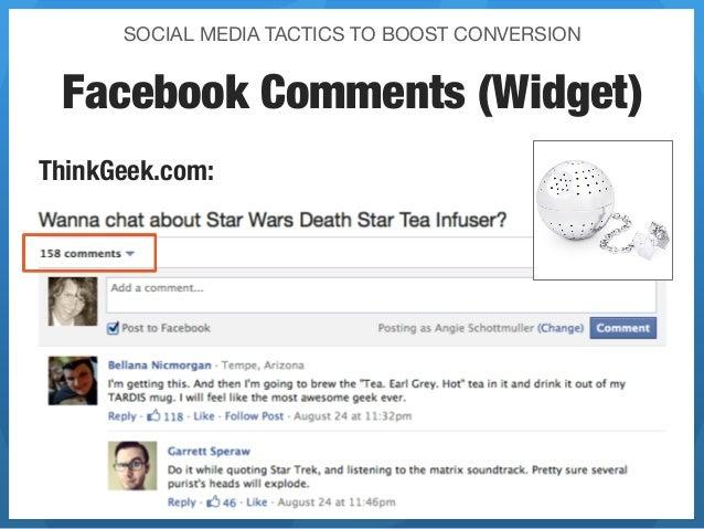 SOCIAL MEDIA TACTICS TO BOOST CONVERSION Facebook Comments (Widget)ThinkGeek.com:                                         ...