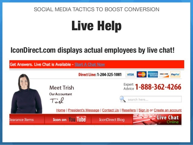 SOCIAL MEDIA TACTICS TO BOOST CONVERSION                    Live HelpIconDirect.com displays actual employees by live chat!