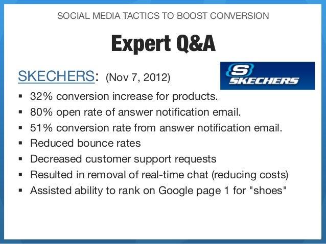 SOCIAL MEDIA TACTICS TO BOOST CONVERSION                      Expert Q&ASKECHERS:            (Nov 7, 2012) §   32% conve...