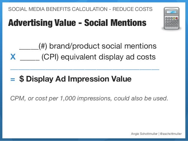 SOCIAL MEDIA BENEFITS CALCULATION - REDUCE COSTSAdvertising Value - Social Mentions  _____(#) brand/product social mention...