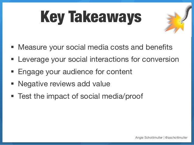 Key Takeaways§ Measure your social media costs and benefits§ Leverage your social interactions for conversion§ Engage...