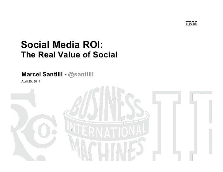 Social Media ROI:The Real Value of Social<br />Marcel Santilli - @santilli<br />April 20, 2011<br />
