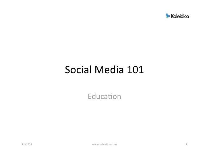 SocialMedia101                 Educa/on     11/2/09        www.kaleidico.com   1
