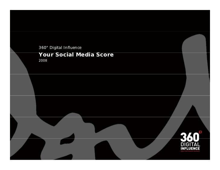 360° Digital Influence Your Social Media Score Y    S i l M di S 2008