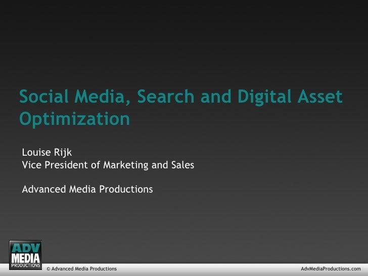 © Advanced Media Productions AdvMediaProductions.com Social Media, Search and Digital Asset Optimization Louise Rijk Vice ...
