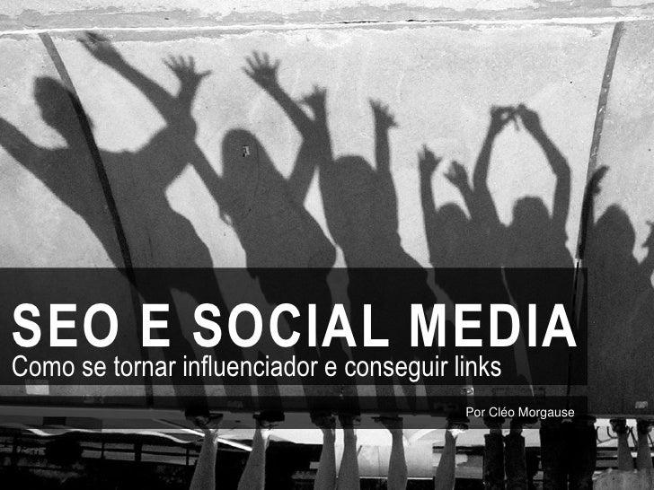 SEOtornar influenciador e conseguir linksComo se        E SOCIAL MEDIA                                Por Cléo Morgause